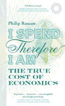 I Spend Therefore I Am: The true cost of economics (cover)